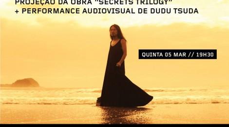 March 5, 7:30pm São Paulo, Brazil-Cine Performa: Secrets Trilogy + performance by Dudu Tsuda